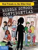 ''Middle School Confidential: Real Friends vs. the Other Kind'' by Annie Fox, Illustrated by Matt Kindt