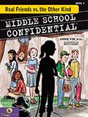 ''Middle School Confidential, Book 2: Real Friends vs. The Other Kind'' by Annie Fox M.Ed., Illustrated by Matt Kindt