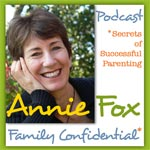 Annie Fox Podcast - Family Confidential: Secrets of Successful Parenting