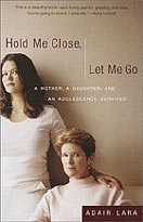 Hold Me Close, Let Me Go, by Adair Lara