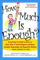 ''How Much is Enough? Everything you need to know to steer clear of overindulgence and raise likeable, responsible and respectful children - from toddlers to teens'' by Jean Illsely Clarke, Connie Dawson, David Bredehoft