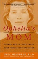 ''Ophelia's Mom: Loving and Letting Go of Your Adolescent Daughter'' by Nina Shandler, Ed.D.