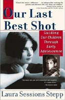 ''Our Last Best Shot -- Guiding our Children through Early Adolescence'' by Laura Sessions Stepp