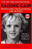Raising Cain, Protecting the Emotional Life of Boys by Dan Kindlon, PhD & Michael Thompson, PhD