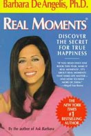 ''Real Moments: Discover the Secret for True Happiness'' by Barbara DeAngelis, Ph.D