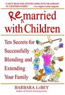 ''Remarried with Children: Ten Secrets for Successfully Blending and Extending Your Family'' by Barbara LeBey