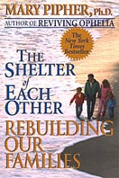 The Shelter of Each Other - Rebuilding our Families by Mary Pipher
