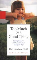 ''Too Much of a Good Thing'' by Dan Kindlon, Ph.D.