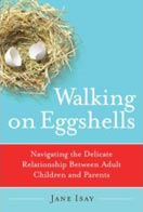 ''Walking on Eggshells: Navigating the Delicate Relationship Between Adult Children and Parents'' By Jane Isay