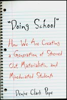 ''Doing School: How We Are Creating a Generation of Stressed-Out, Materialistic, and Miseducated Students'' by Denise Clark Pope