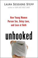 ''Unhooked: How Young Women Pursue Sex, Delay Love, and Lose at Both'' by Laura Sessions Stepp